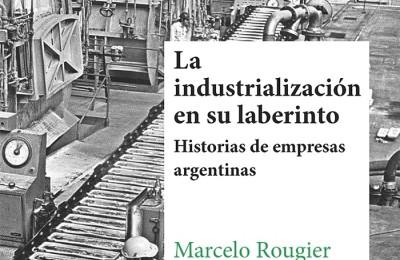 """[IIEP Publicaciones] """"La industrialización en su laberinto. Historia de empresas argentinas"""""""