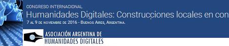 [ Congreso Internacional] Humanidades Digitales: construcciones locales en contextos globales - 7 al 9 de noviembre de 2016,